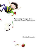 Parenting Tough Kids : Simple Proven Strategies to Help Kids Succeed - Mark Le Messurier