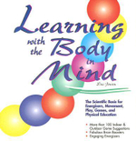 Learning with the Body in Mind : The Scientific Basis for Energizers, Movement, Play, Games, and Physical Education - Eric P. Jensen