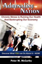 Adrenaline Nation : Chronic Stress Is Ruining Our Health and Bankrupting Our Economy - Peter M McCarthy