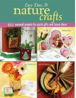 Easy Does It Nature Crafts : 60 Seasonal Projects for Quick Gifts and Home Decor - Landauer Books