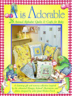 A is Adorable : 26 Hungry Animal Alphabet Quilts and Crafts for Baby - Janet Weeker-Frisch