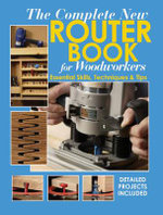 The Complete New Router Book : Essential Skills, Techniques and Tips - Chris Marshall