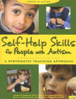 Self-Help Skills for People with Autism : A Systematic Teaching Approach - Stephen R. Anderson