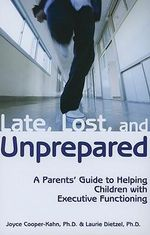 Late, Lost and Unprepared : A Parents' Guide to Helping Children with Executive Functioning - Joyce Cooper-Kahn