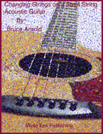 Guide to Changing Strings on a Steel String Acoustic Guitar - Bruce E. Arnold