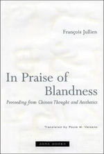 In Praise of Blandness : Proceeding from Chinese Thought and Aesthetics - Francois Jullien