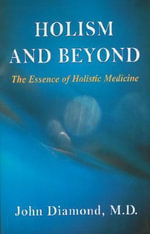 Holism and Beyond : The Essence of Holistic Medicine - John Diamond