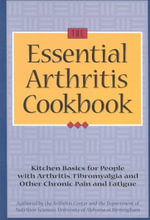 The Essential Arthritis Cookbook : Kitchen Basics for People with Arthritis, Fibromyalgia and Other Chronic Pain and Fatigue - Arthritis Center