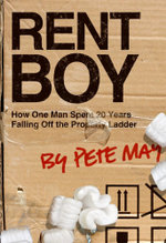 Rent Boy : How One Man Spent 20 Years Falling Off the Property Ladder - Pete May