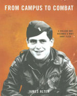 From Campus to Combat : A College Boy Becomes a WWII Army Flier - James Alter