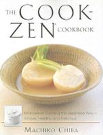 The Cook-Zen Cookbook : Microwave Cooking the Japanese Way--Simple, Healthy, and Delicious - Machiko Chiba