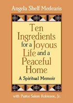 Ten Ingredients for a Joyous Life and a Peaceful Home : A Spiritual Memoir - Angela Shelf Medearis