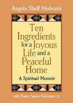 Ten Ingredients for a Joyous Life and a Peaceful Home : A Spiritual Memoir - Angela Shelf Medearis
