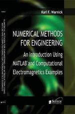 Numerical Methods for Engineering : An Introduction Using Matlab and Computational Electromagnetics - Karl F. Warnick