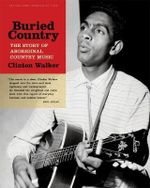 Buried Country : The Story of Aboriginal Country Music - Clinton Walker