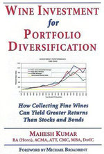 Wine Investment for Portfolio Diversification : How Collecting Fine Wines Can Yield Greater Returns Than Stocks and Bonds - Mahesh Kumar