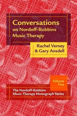 Conversations on Nordoff-Robbins Music Therapy :  The Nordoff-Robbins Music Therapy Monograph Series: Volume Five - Rachel Verney