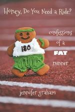 Honey, Do You Need a Ride? : Confessions of a Fat Runner - Jennifer Graham