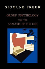 Group Psychology and the Analysis of the Ego : International Psycho-Analytical Library - S I G M U N D F R E U D