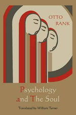 Psychology and the Soul : A Psychological Interpretation of Mythology - Otto Rank
