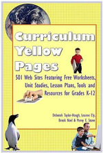 Curriculum Yellow Pages : 501 Web Sites with Free Worksheets, Unit Studies, Lesson Plans, Tools and Resources for Grades K-12 - Deborah Taylor-Hough