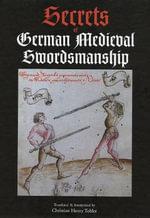 Secrets of German Medieval Swordsmanship : Sigmund Ringeck's Commentaries on Liechtenauer's Verses