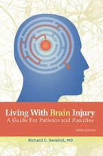 Living with Brain Injury : A Guide for Patients and Families - Richard Charles Senelick