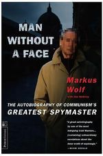 Man Without a Face : The Autobiography of Communism's Greatest Spymaster - Markus Wolf