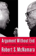 Argument without End : In Search of Answers to the Vietnam Tragedy - Robert S. McNamara