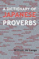 A Dictionary of Japanese Proverbs : Volume 230 : Australian Literature, 1788-1914 Firs... - William De Lange