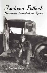 Jackson Pollock : Memories Arrested in Space - Martin Gray