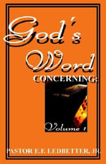 God's Word Concerning : Volume 1 - E., Jr. Ledbetter