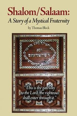 Shalom/Salaam : A Story of a Mystical Fraternity - Thomas Block