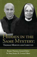 Hidden in the Same Mystery : Thomas Merton and Loretto - Thomas Merton