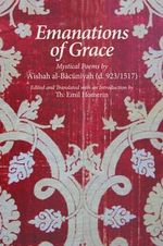 Emanations of Grace : Mystical Poems by 'A'ishah Al-Ba'uniyah (d. 923/1517) - Emil Homerin