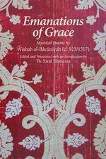 Emanations of Grace : Mystical Poems by 'A'ishah Al-Ba'uniyah (d. 923/1517) - Emil Homerin