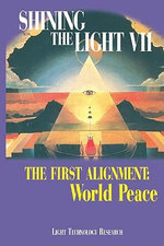 Shining the Light VII : The First Alignment: World Peace - Robert Shapiro