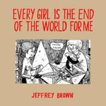 Every Girl is the End of the World for Me : December 26 2003 - January 15 2004 - Jeffrey Brown
