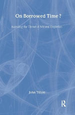 On Borrowed Time? : Assessing the Threat of Mineral Depletion - John E. Tilton