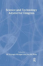 Science and Technology Advice for Congress : Rff Press Ser. - M.Granger Morgan