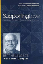 Supporting Love : How Love Works in Couple Relationships - Bert Hellinger