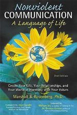 Nonviolent Communication : A Language of Life: Create Your Life, Your Relationships, and Your World in Harmony with Your Values - Marshall B Rosenberg