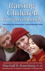 Raising Children Compassionately : Parenting the Nonviolent Communication Way - Marshall B. Rosenberg