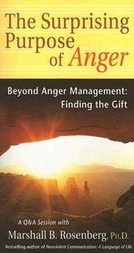 Surprising Purpose of Anger : Beyond Anger Management, Finding the Gift - Marshall B. Rosenberg