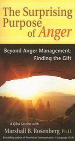 Surprising Purpose of Anger : Beyond Anger Management, Finding the Gift - Marshall B. Rosenberg