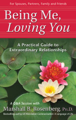 Being Me, Loving You : A Practical Guide to Extraordinary Relationships - Marshall B. Rosenberg