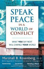 Speak Peace in a World of Conflict : What You Say Next Will Change Your World - Marshall B. Rosenberg