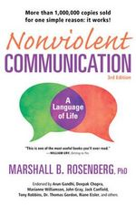 Nonviolent Communication: A Language of Life : Life-Changing Tools for Healthy Relationships - Marshall B. Rosenberg