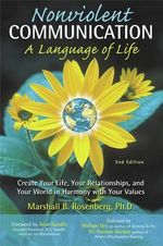 Nonviolent Communication : A Language of Life: Life-Changing Tools for Healthy Relationships - Marshall B. B. Rosenberg