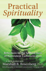 Practical Spirituality : The Spiritual Basis of Nonviolent Communication - Marshall B. Rosenberg